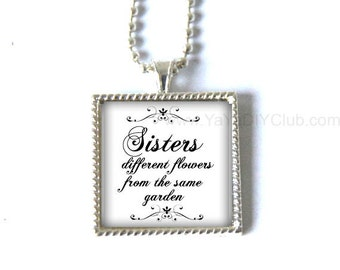 Keepsake gift  for sister gift ,sister necklace,sister jewelry, custom quote necklace - Sisters different flower from the same garden