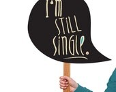 INSTANT DOWNLOAD. I'm still single - DIY Prop bubble Signs for Photo booths - Printable