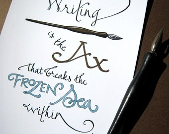 Writing Art. Literary Quote Print. Gift for Writer. Writing is the ax that breaks the frozen sea within - Franz Kafka. 5x7 Print