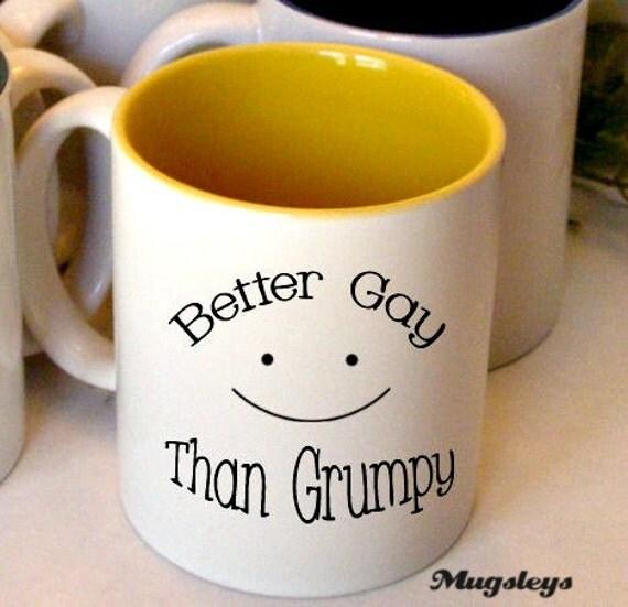 Better Gay Than Grumpy Mug, Funny Coffee Mugs, Gay Mugs, Funny Mugs, Boyfriend gift, Funny Girlfriend Gift, Mugs for Men, Wedding couple mug