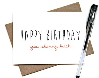 Birthday Card - 'Happy Birthday You Skinny Bitch' - Birthday Greeting Card, Humor, Funny Card