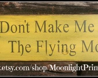Don't Make Me Release The Flying Monkeys, Wizard Of Oz, Flying Monkeys, OZ, Wooden Signs