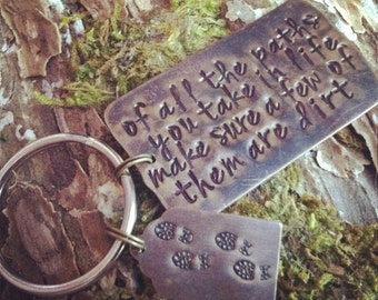 Of all the paths you take in life make sure a few of them are dirt keychain. Graduation Keychain. Outdoor lover gift. Nature Lover gift.