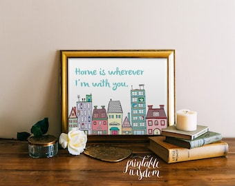 Quote wall Art Printable, Nursery Print wall art decor poster, inspirational INSTANT DOWNLOAD - home is wherever I'm with you - illustration
