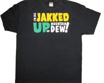 I'm All Jakked Up on Mountain Dew Black T-Shirt (RD-Shirts#073)