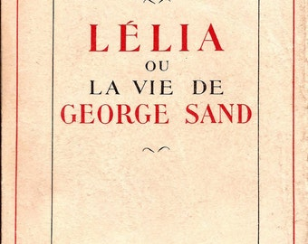 Rare 1952 Lelia ou La Vie De George Sand / Vintage French Biography of George Sand