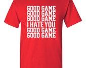Good Game I Hate You Good Game Tshirt, gift for sports player, gift for athlete, ironic tee, Funny tshirt, humor tshirt, trendy tshirt B-308