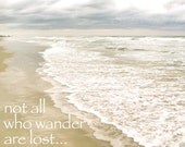 "Not All Who Wander Are Lost, Typography Beach Print, Ocean Print, Inspirational Quote, Beige Art, Landscape, Florida Seascape, Zen- ""Wander"""
