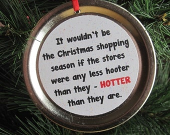 "Christmas Vacation Ornament - Funny Movie Quote: ""…if the stores were any less hooter than they - HOTTER than they are."""