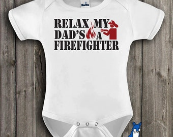 FireFighter,Baby Bodysuit, Relax my daddy's a firefighter, infant clothing, by BlueFoxApparel *176