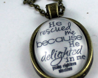 Psalm 18:19 He rescued me, because he delighted in me. Vintage Style Christian Pendant necklace