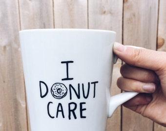I Donut Care - Handpainted/Handwritten Ceramic Coffee Mug