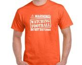 Christmas Gift WARNING Watching FOOTBALL t shirt Do Not Disturb T Shirt Boyfriend Gift Sunday Funday Football Shirt Gift for Dad Dad Gifts
