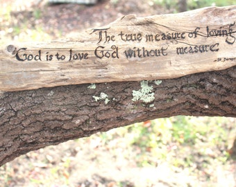 Driftwood Pyrography The True Measure of Loving God is to Love God Without Measure Handmade Christian Art