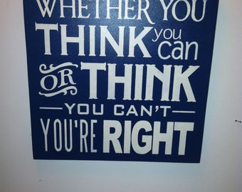 Whether you think you can or THINK you can't..You're RIGHT  Handpainted Wood, Wall Decor Sign