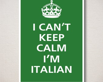 I Can't Keep Calm I'M ITALIAN Typography Print 5x7 (Featured color: Verde--choose your own colors)