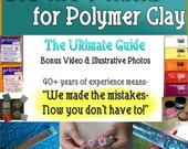 Polymer Clay Tutorial Ultimate Guide 202 Tips and Tricks to make working with polymer clay easier