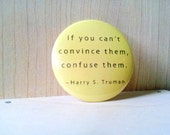 """Harry S Truman quote """"If you can't convince them, confuse them"""" Pinback Button Badge or Fridge Magnet, political 33rd president truman pin"""