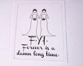 Sarcastic gay lesbian wedding card. F.Y.I. Forever is a damn long time.