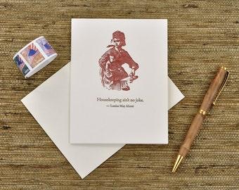 Housekeeping ain,t no joke - Louisa May Alcott quote - letterpress card