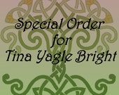 Special Order for Tina Yagle Bright