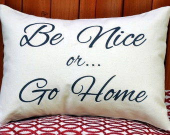 Manners Pillow, 12 x 16 Be Nice or Go Home, custom pillow, Gag gift, funny gift, play nice, featherhen