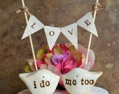 Wedding cake topper...package deal...DOUBLE SIDED birds: i do me too on one side and your names and wedding date on the other, personalized