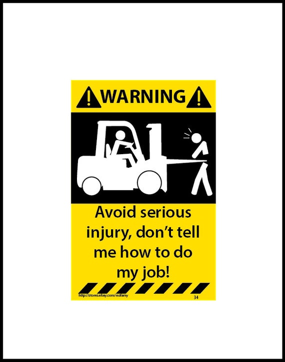 Avoid Serious Injury Don T Tell Me How To Do My Job