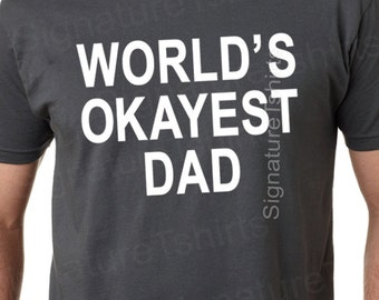 Fathers Day Gift Worlds Okayest DAD Mens t shirt tshirt for Dad Husband Gift Dad Gift Best Dad T-shirt
