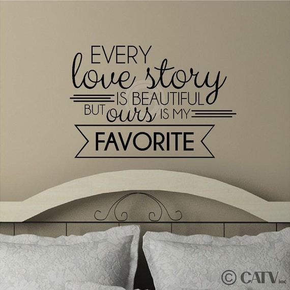 Every Love Story Is Beautiful But Ours Is My Favorite (A) vinyl lettering sticker wall quote decal art