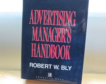 Advertising Manager's Handbook , 1993 Robert W. Bly Near Mint 1st ed. Media. Markets. Radio. Mail. Telemarketing. Trade Shows. Graphics.