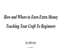How and Where To Earn Extra Money Teaching Your Craft To Beginners Instant Download Ebook