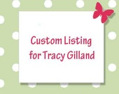 Custom Listing for Tracey Gilland