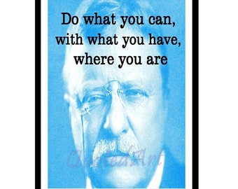 Theodore ROOSEVELT Quoted Art print - do what you can