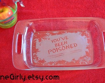You've Been Poisoned Engraved Pyrex 7x11 + Free Lid