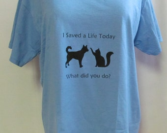 Animal Rescue Pet Adoption T-Shirt I Saved A Life Today Customized in Your Choice of Colors