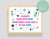 """Digital Download """"I always cook with wine"""" -8x10 inches (20.32 x 25.4 cm) - Instant Digital Download PRINTABLE Art -  Funny"""