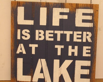 LIFE is Better at the LAKE Sign/Lake house/Blue/Rustic/Lake Decor/Lake Sign/Lake House