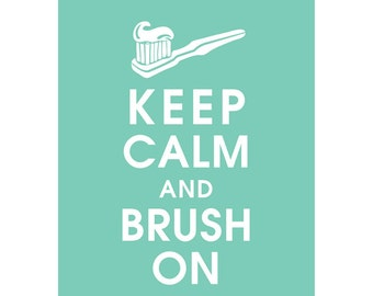 Keep Calm and BRUSH ON (B) - Art Print (Featured in Seafoam) Keep Calm Art Prints and Posters
