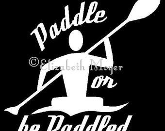 Kayak Kayaking Kayaker Paddle or Be Paddled Vinyl Decal Sticker - YOU CHOOSE COLOR