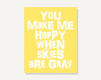 Wall Art: You Make Me Happy When Skies Are Gray - Quote Print