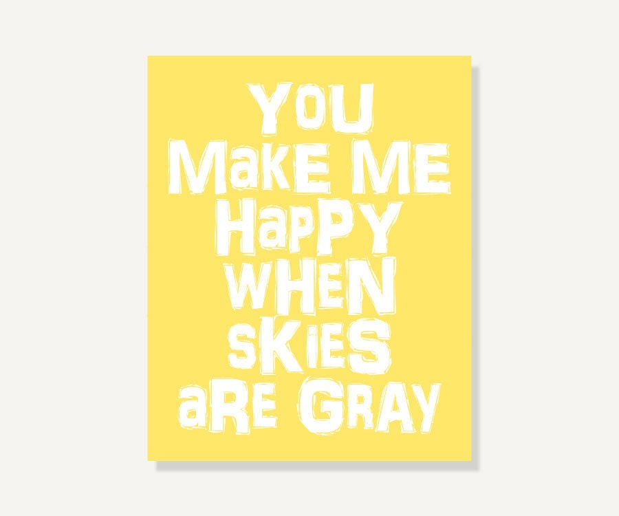 Wall Art: You Make Me Happy When Skies Are Gray Quote Print