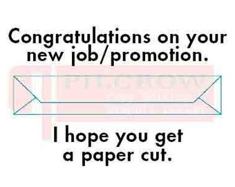 Congratulations. New job/I hope you get a paper cut Obnoxious card.  Greeting card. snarky, original text and design.Printed