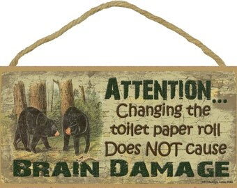 """Attention...Changing The Toilet Paper Roll Does Not Cause Brain Damage BLACK BEARS 5"""" x 10"""" SIGN Plaque Lodge Rustic North Wood Cabin Decor"""