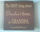 Personalized wooden sign w vinyl quote The best thing about grandmas house is grandpa