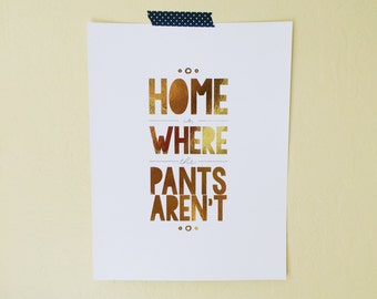 Valentine Gift, Gift For Coworker, Gift For Wife, Gold Foil Print, Home Is Where The Pants Aren't Foil Print, Funny Wall Art