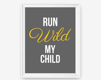Run Wild My Child - Graduation Gift, Playroom Prints, Kids Quote Prints, Nursery Decor