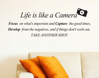 Big size - Life is like a Camera. Focus on what's important and Capture the good times... - Vinyl Wall Quote Decal