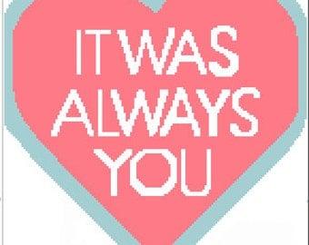 It Was Always You - Cross Stitch Pattern