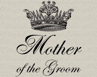MOTHER of the GROOM Crown Bridal Bachelorette Party Wedding Printable Digital Download for Iron on Transfer Fabric Pillows Tea Towels DT275